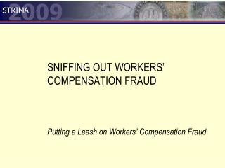 SNIFFING OUT WORKERS' COMPENSATION FRAUD