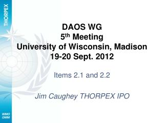 DAOS WG 5 th  Meeting University of Wisconsin, Madison  19-20 Sept. 2012