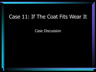 Case 11: If The Coat Fits Wear It