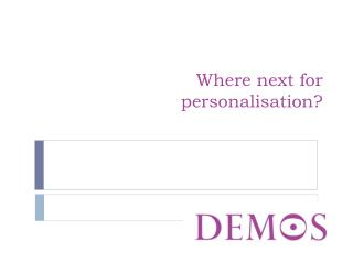 Where next for personalisation?