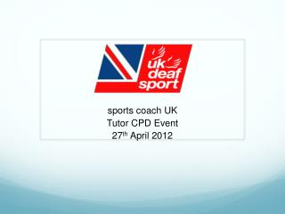 sports coach UK Tutor CPD Event 27 th  April 2012