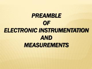 PREAMBLE  OF ELECTRONIC INSTRUMENTATION AND  MEASUREMENTS