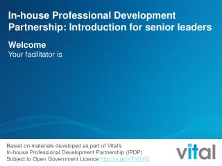 In-house Professional Development Partnership: Introduction for senior leaders Welcome