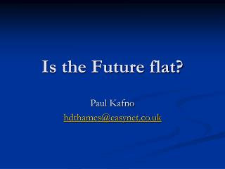 Is the Future flat?