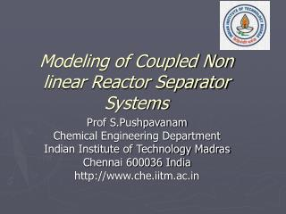 Modeling of Coupled Non linear Reactor Separator Systems