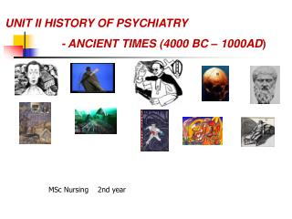 UNIT II HISTORY OF PSYCHIATRY  		- ANCIENT TIMES (4000 BC – 1000AD )