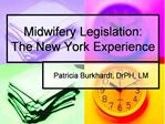 Midwifery Legislation: The New York Experience