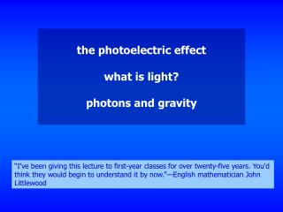 the photoelectric effect what is light? photons and gravity