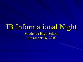 IB Informational Night Southside High School November 18, 2010