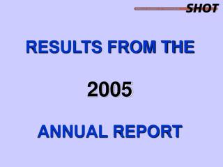 RESULTS FROM THE 2005 ANNUAL REPORT