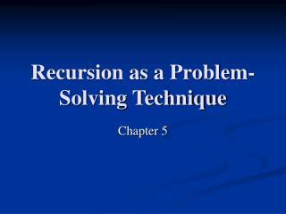 Recursion as a Problem-Solving Technique