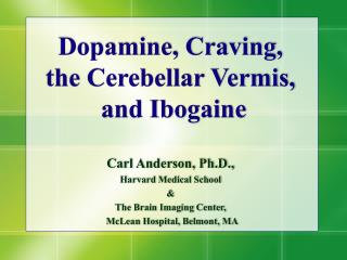 Dopamine, Craving,  the Cerebellar Vermis,  and Ibogaine