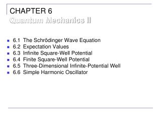 6.1	The Schrödinger Wave Equation 6.2	Expectation Values 6.3	Infinite Square-Well Potential