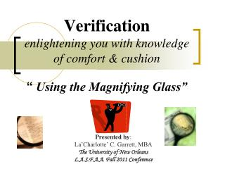 "Verification enlightening you with knowledge of comfort & cushion ""  Using the Magnifying Glass"""