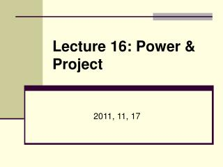 Lecture 16: Power & Project