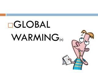 GLOBAL WARMING (n)