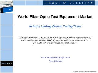World Fiber Optic Test Equipment Market Industry Looking Beyond Testing Times