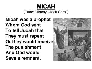 "MICAH (Tune: ""Jimmy Crack Corn"")"