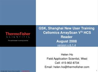 Helen Ho  Field Application Scientist, West Cell: 415-902-8734 Email: helen.ho@thermofisher