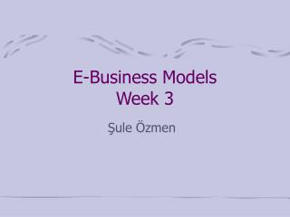 E-Business Models  Week 3
