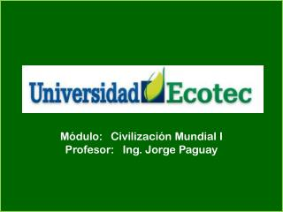 Módulo: Civilización Mundial I Profesor: Ing. Jorge Paguay