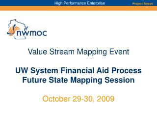Value Stream Mapping Event  UW System Financial Aid Process Future State Mapping Session