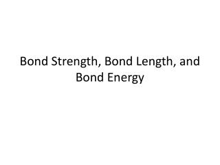 Bond Strength, Bond Length, and Bond Energy