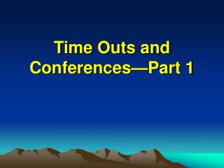 Time Outs and Conferences—Part 1