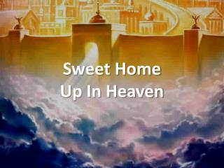 Sweet Home  Up In Heaven