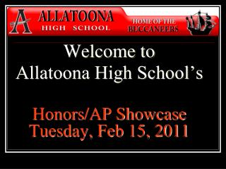 Welcome to  Allatoona High School's Honors/AP Showcase Tuesday, Feb 15, 2011