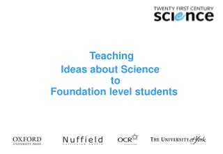 Teaching  Ideas about Science   to  Foundation level students