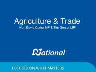 Agriculture & Trade Hon David Carter MP & Tim Groser MP