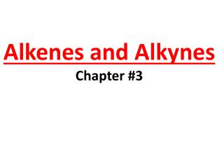 Alkenes and Alkynes Chapter #3