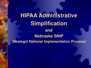 HIPAA Administrative Simplification  and Nebraska SNIP  (Strategic National Implementation Process)