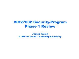 ISO27002 Security-Program Phase 1  Review James  Faxon CISO for Aviall – A Boeing Company