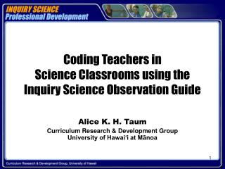 Coding Teachers in  Science Classrooms using the  Inquiry Science Observation Guide