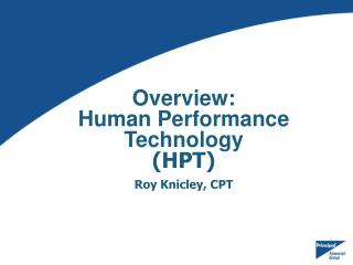 Overview: Human Performance Technology (HPT) Roy Knicley, CPT