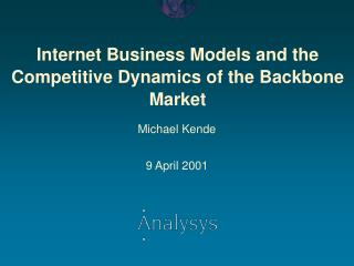 Internet Business Models and the Competitive Dynamics of the Backbone Market