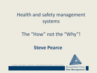 "Health and safety management systems The ""How"" not the ""Why""!"