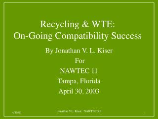 By Jonathan V. L. Kiser  For NAWTEC 11 Tampa, Florida April 30, 2003