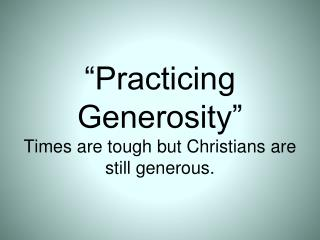 """Practicing Generosity"" Times are tough but Christians are still generous."