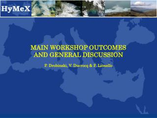 MAIN WORKSHOP OUTCOMES AND GENERAL DISCUSSION P. Drobinski, V. Ducrocq & P. Lionello