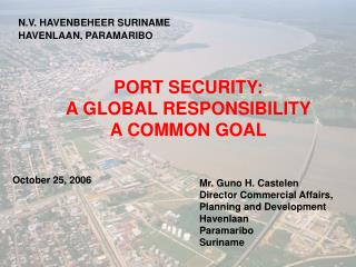PORT SECURITY: A GLOBAL RESPONSIBILITY A COMMON GOAL