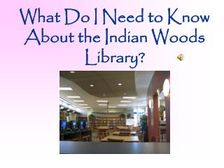 What Do I Need to Know About the Indian Woods Library?