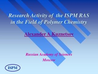 Research Activity of  the ISPM RAS in the Field of Polymer Chemistry
