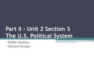 Part II - Unit  2 Section 3 The U.S. Political System