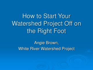 How to Start Your Watershed Project Off on the Right Foot