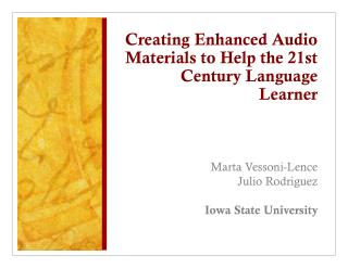 Creating Enhanced Audio Materials to Help the 21st Century Language Learner Marta Vessoni-Lence