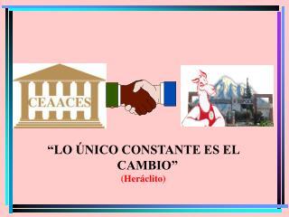 """""""LO ÚNICO CONSTANTE ES EL CAMBIO"""" (Heráclito)"""