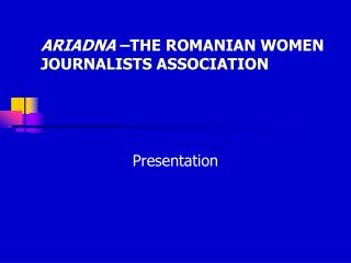 ARIADNA  –THE ROMANIAN WOMEN JOURNALISTS ASSOCIATION